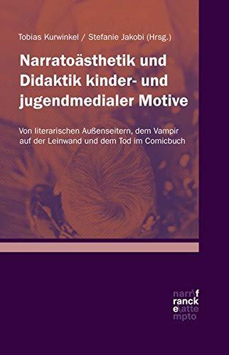 Narratoästhetik und Didaktik kinder- und jugendmedialer Motive: Von literarischen Außenseitern, dem Vampir auf der Leinwand und dem Tod im Comicbuch
