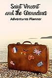 Saint Vincent and the Grenadines Adeventures Planner : Trip Planner Itinerary Organizer - Trip Planner Journal Notebook - Travel Planner Organizer - ... Budget Tracker - Travel Prepation Book