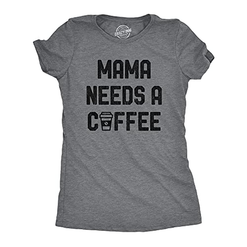 Womens Mama Needs A Coffee Tshirt Funny Morning Cup Caffeine Addicted Graphic Tee (Dark Heather Grey) - L