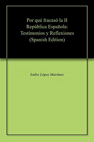 Por qué fracasó la II República Española: Testimonios y Reflexiones eBook: López Martínez, Isidro: Amazon.es: Tienda Kindle