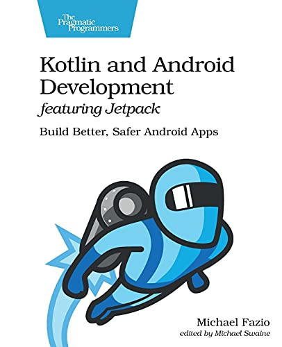 Kotlin and Android Development featuring Jetpack: Build Better, Safer Android Apps Front Cover