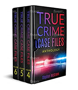 True Crime Case Files Bundle Set: Volumes 4, 5 and 6 in a Single Anthology