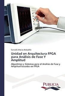 Unidad en Arquitectura FPGA para Análisis de Fase Y Amplitud: Algoritmos y Sistemas para el