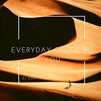 Everyday Close to You