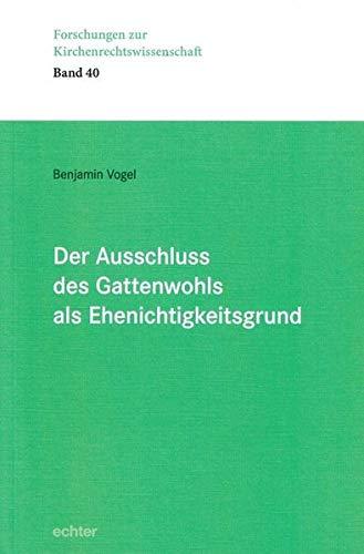 Der Ausschluss des Gattenwohls als Ehenichtigkeitsgrund (Forschungen zur Kirchenrechtswissenschaft, Bd. 40)
