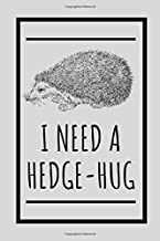 I Need A Hedge-hug: Notebook For Hedgehog Lover Who Adores The Fantastic Animals