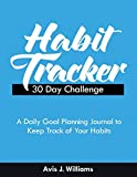 Habit Tracker 30 Day Challenge: A Daily Goal Planning Journal to Keep Track of Your Habits