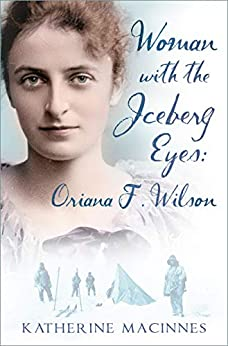 Woman with the Iceberg Eyes: Oriana F. Wilson by [Katherine MacInnes]