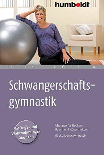 Schwangerschaftsgymnastik: Übungen für Becken, Bauch und Körperhaltung. Rückbildungsgymnastik. Mit Yoga- und Wahrnehmungsübungen (humboldt - Eltern & Kind)
