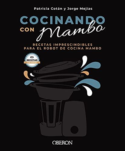 Cocinando con Mambo: Recetas imprescindibles para el robot de cocina Mambo