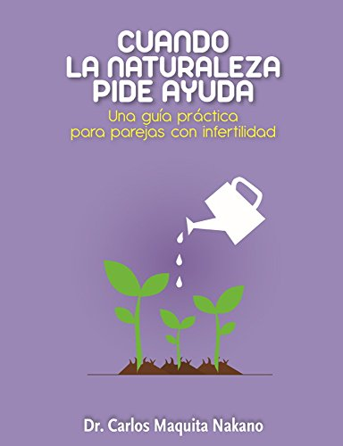 Cuando la Naturaleza Pide Ayuda: Un Apoyo Práctico para Parejas con Infertilidad (Spanish Edition)