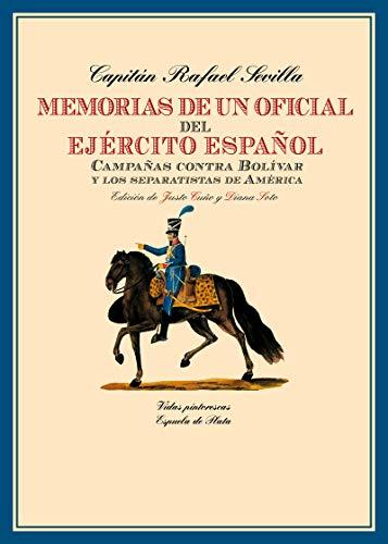 Memorias de un oficial del Ejército Español: Campañas contra Bolívar y los separatistas de América: 12 (Biblioteca de Historia)