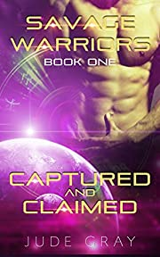 Captured and Claimed: A Semi-Dark Alien Abduction Romance Series (Savage Warriors Book 1)