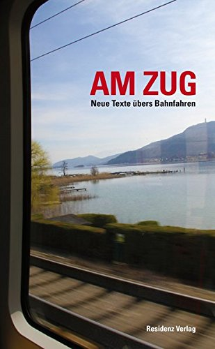 Am Zug: Neue Texte übers Bahnfahren