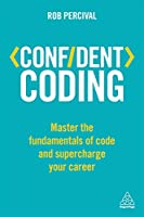 Confident Coding: Master the Fundamentals of Code and Supercharge Your Career (Confident Series)
