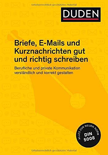 Duden Ratgeber – Briefe, E-Mails und Kurznachrichten gut und richtig schreiben: Berufliche und private Kommunikation verständlich und korrekt gestalten