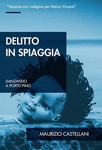 Delitto in spiaggia: Danzando a Porto Pino (Le indagini di Marco Vincenti Vol. 4)