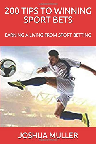 200 TIPS TO WINNING SPORT BETS: EARNING A LIVING FROM SPORT BETTING