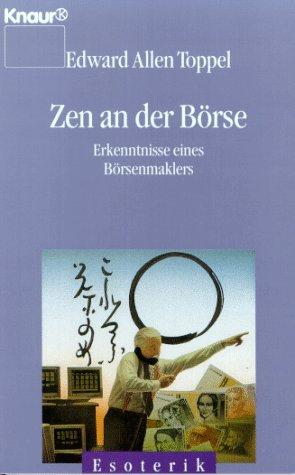 Zen an der Börse. Erkenntnisse eines Börsenmaklers (Knaur Taschenbücher. Esoterik)