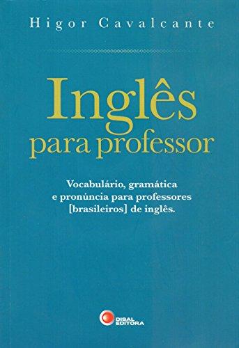 Inglês para professor: Vocabulário, Gramática e Pronúncia Para Professores [brasileiros] de Inglês