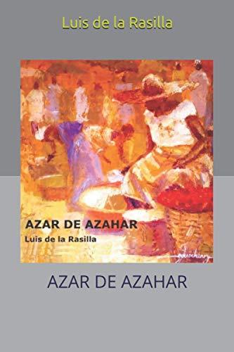 AZAR DE AZAHAR: Primera parte de la trilogía NOTICIA DE UN AMANECER FUGAZ