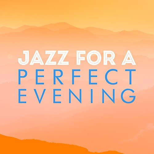 Evening Jazz, Perfect Dinner Music & Restaurant Music Songs