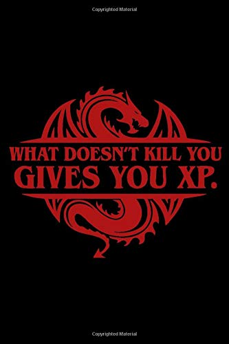 What Doesn't Kill You Give You XP Notebook: 100 pages | 6