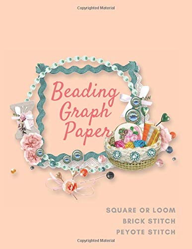 Beading Graph Paper: Graph Paper For Designing Your Own Unique Bead Patterns with Multiple Patterns  ,Include  Peyote Graph Paper  AND Brick Stitch Graph Paper AND Loom Work