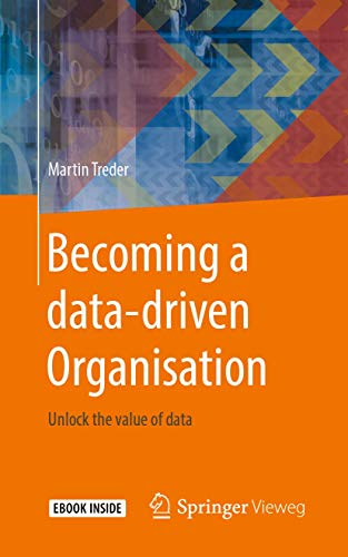 Compare Textbook Prices for Becoming a data-driven Organisation: Unlock the value of data 1st ed. 2019 Edition ISBN 9783662603031 by Treder, Martin
