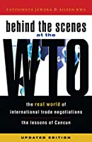 Behind The Scenes At The WTO: The Real World Of International Trade Negotiations Lessons Of Cancun