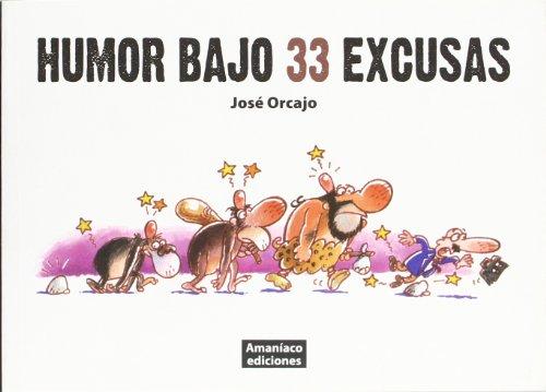 Humor bajo 33 excusas (Biblioteca Amaníaco)