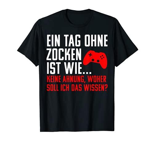 Un día sin Zocken es como ... no ahín! Gamer Fun Camiseta