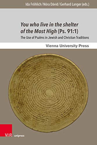 You who live in the shelter of the Most High (Ps. 91:1): The Use of Psalms in Jewish and Christian Traditions (Poetik, Exegese und Narrative / Poetics, Exegesis and Narrative.) (English Edition)