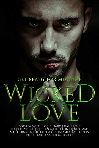 Wicked Love by [Michelle Dare, Andrea  Smith, C.J.  Pinard, Dani René, J.D.  Hollyfield, Kristen Middleton, Lexy Timms, M. Stratton, M.C. Cerny, Natasha Raulerson, RB Hilliard, Sarah M Cradit]