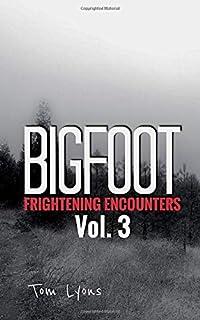 Bigfoot Frightening Encounters: Volume 3