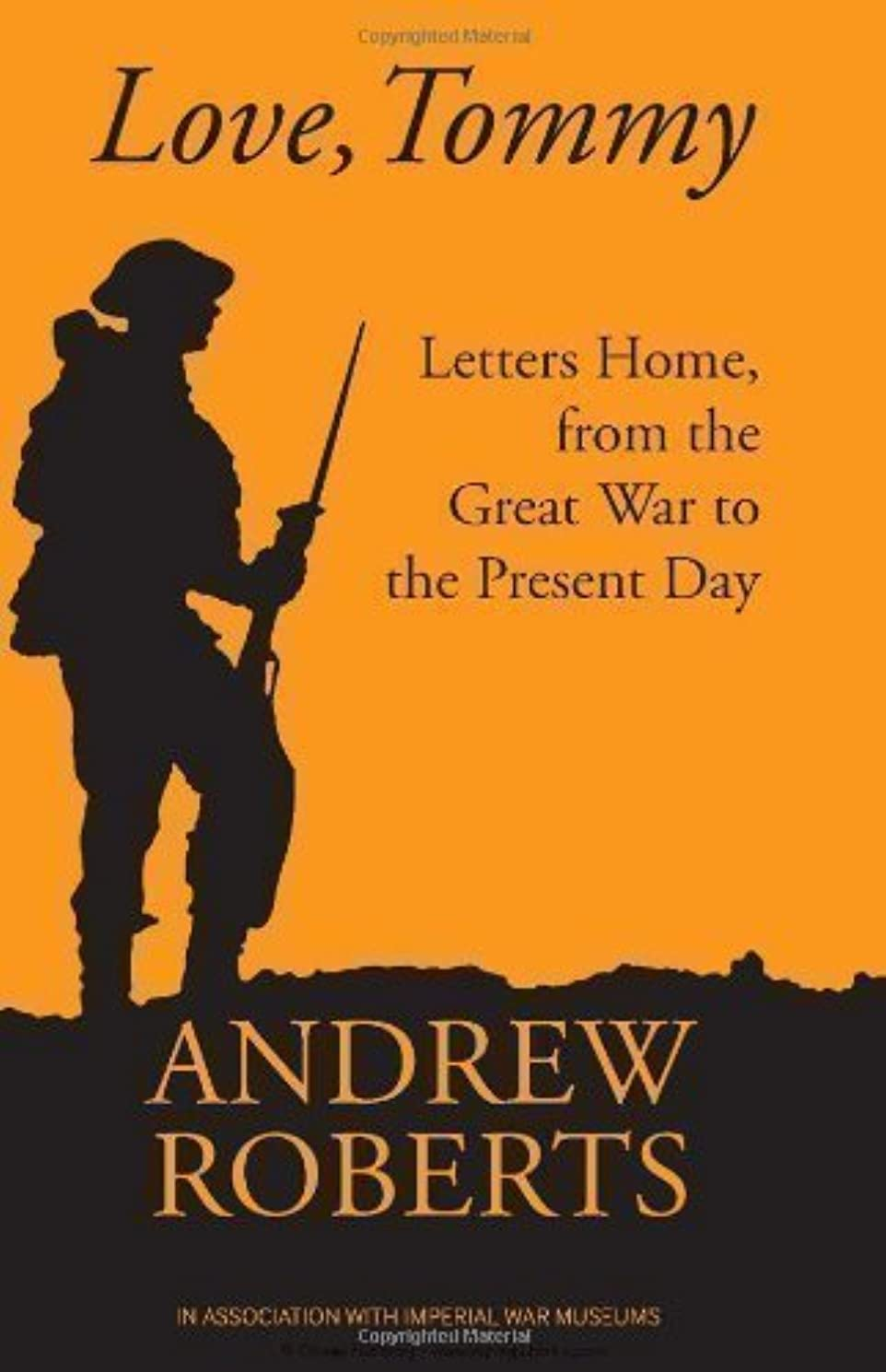 Love Tommy: Letters Home, from the Great War to the Present Day by Andrew Roberts & The Imperial War Museum (2012)