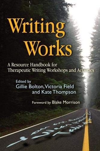 Compare Textbook Prices for Writing Works: A Resource Handbook for Therapeutic Writing Workshops and Activities Writing for Therapy or Personal Development 1 Edition ISBN 9781843104681 by Bolton, Gillie,Field, Victoria,Thompson, Kate,Morrison, Blake