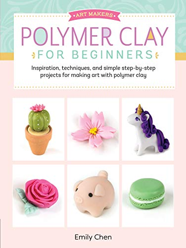 Polymer Clay for Beginners: Inspiration, techniques, and simple step-by-step projects for making art with polymer clay (Art Makers, 1)