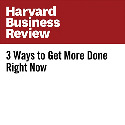 3 Ways to Get More Done Right Now audiobook cover art