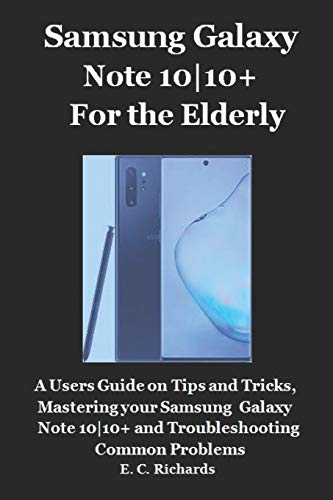 Samsung Galaxy Note 10-10+ for the Elderly: A Users Guide on Tips and Tricks, Mastering your Samsung Galaxy Note 10-10+ and Troubleshooting Common Problems