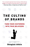 The Culting of Brands: Turn Your Customers into True Believers