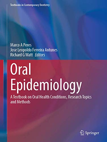 Compare Textbook Prices for Oral Epidemiology: A Textbook on Oral Health Conditions, Research Topics and Methods Textbooks in Contemporary Dentistry 1st ed. 2021 Edition ISBN 9783030501228 by Peres, Marco A.,Antunes, Jose Leopoldo Ferreira,Watt, Richard G.