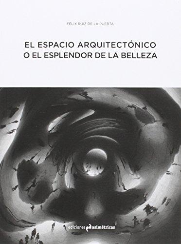 El Espacio Arquitectónico O El Esplendor De La Belleza (ARQ