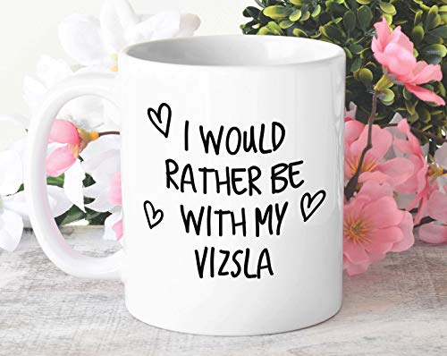 Taza de café con texto en inglés 'I Would Rather Be with My Vizsla, de 325 ml, idea de regalo para mascotas, papá, mamá, amante del perro, dueño de mamá MG0178