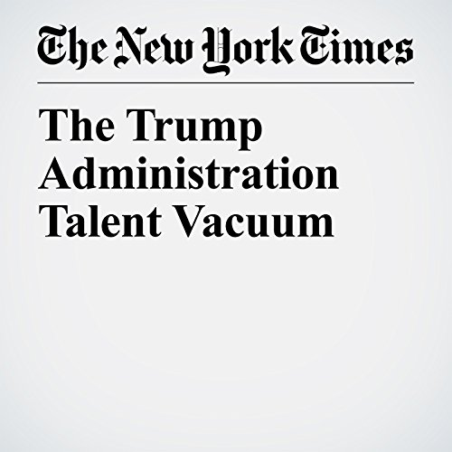 The Trump Administration Talent Vacuum cover art