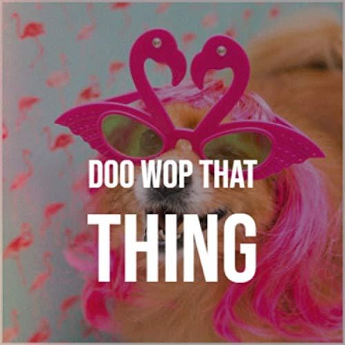 Doo Wop That Thing