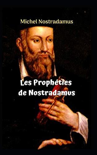 Les Prophéties de Nostradamus: Les prophéties incroyables et étonnantes de NOSTRADAMUS.
