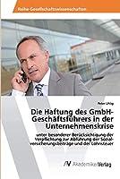 Die Haftung des GmbH-Geschaeftsfuehrers in der Unternehmenskrise