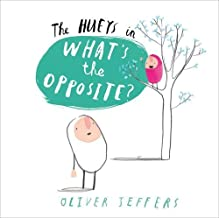 What's the Opposite? (The Hueys) by Oliver Jeffers (2015-07-02)
