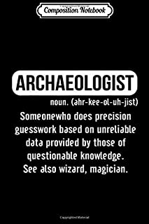 Composition Notebook: Archaeologist Gift funny with Archaeology quote Journal/Notebook Blank Lined Ruled 6x9 100 Pages